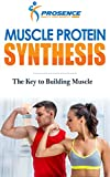 Muscle Protein Synthesis: The Key to Building Muscle