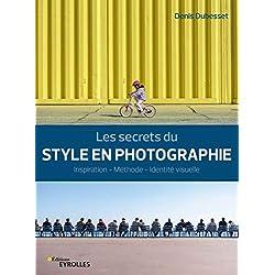 Les secrets du style en photographie: Inspiration - Méthode - Identité visuelle
