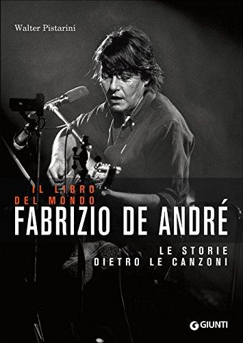Il libro del mondo. Le storie dietro le canzoni di Fabrizio De André