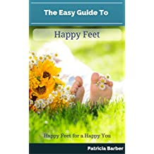 The Easy Guide to Happy Feet: Happy Feet for a Happy You