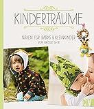 Kinderträume: Nähen für Babys & Kleinkinder von Größe 56-98
