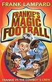 Frankie's Magic Football: Frankie vs The Cowboy's Crew: Book 3