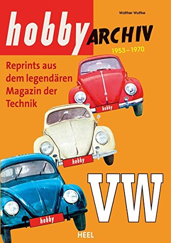Preisvergleich Produktbild Hobby Archiv VW: Reprint aus dem legendären Magazin der Technik 1953–1970
