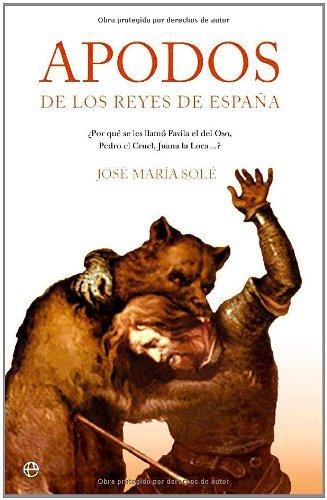 Apodos de los Reyes de España por Jose Maria Sole