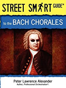 Street Smart Guide To The Bach Chorales by Alexander University, Inc.