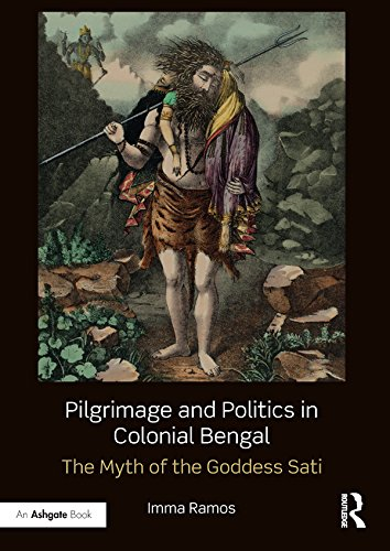 Pilgrimage and Politics in Colonial Bengal: The Myth of the Goddess Sati (English Edition) por Imma Ramos