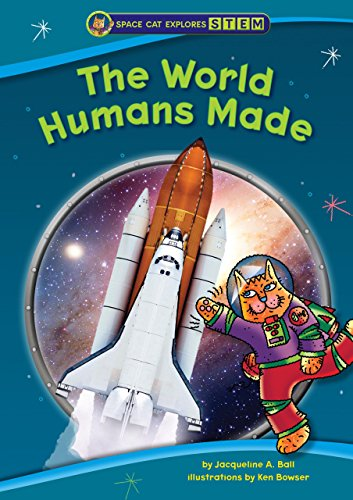 The World Humans Made (Space Cat Explores Stem)