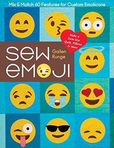 Sew Emoji: Mix & Match 60 Features for Custom Emoticons, Make a Twin-Size Quilt, Pillows & More (English Edition)
