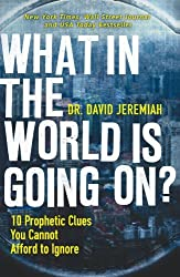 What in the World is Going On?: 10 Prophetic Clues You Cannot Afford to Ignore by David Jeremiah (2010-08-08)
