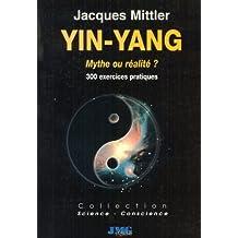 Yin-yang, mythe ou réalité ? : 300 exercices pratiques