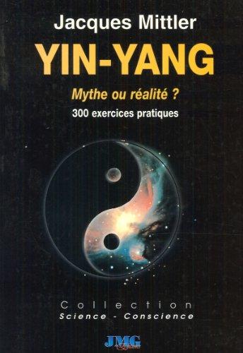 Yin-yang, mythe ou réalité ? : 300 exercices pratiques par Jacques Mittler
