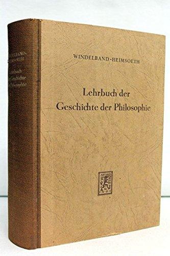 Lehrbuch der Geschichte der Philosophie. Mit einem Schlußkapitel: Die Philosophie im 20. Jahrhdt. und einer Übersicht über den Stand der philosophiegeschichtlichen Forschung.