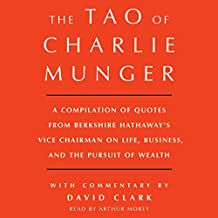 Tao of Charlie Munger: A Compilation of Quotes from Berkshire Hathaway's Vice Chairman on Life, Business, and the Pursuit of Wealth with Commentary by David Clark