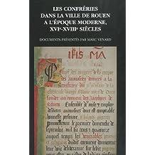 Les confréries dans la ville de Rouen à l'époque moderne (XVIe-XVIIIe siècles)