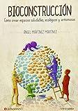 Bioconstruccion. como crear espacios saludables,ecologicos editado por Ediciones i