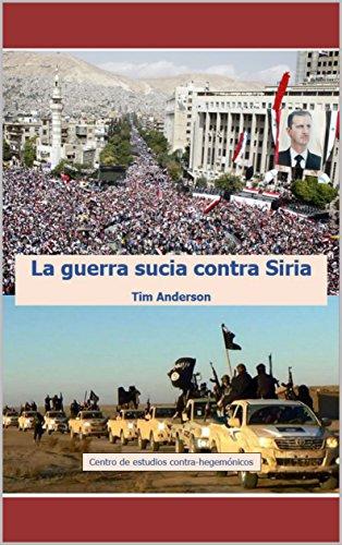 La guerra sucia contra Siria : Washington, el cambio de régimen y la resistencia por Tim Anderson