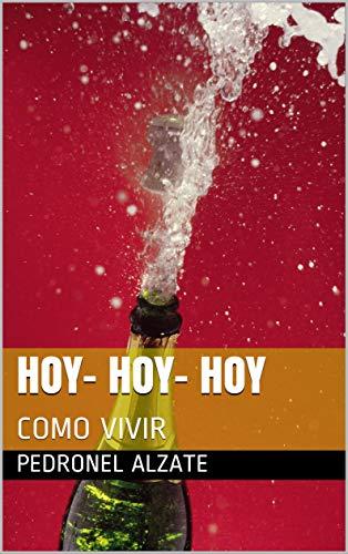 HOY- HOY- HOY: COMO VIVIR eBook: PEDRONEL ALZATE: Amazon.es ...