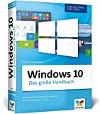 Windows 10: Das große Windows 10 Handbuch. Einstieg, Praxis, Profi-Tipps – das Kompendium zu Windows 10. Der Klassiker für die Anwender-Praxis.