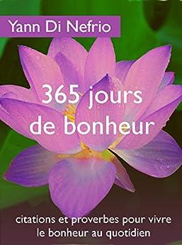 365 jours de bonheur: citations et proverbes pour vivre le bonheur au quotidien par [Di Nefrio, Yann]