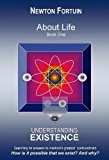 About Life I: Understanding Existence (The About Life Series Book 1)