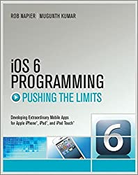 iOS 6 Programming Pushing the Limits: Advanced Application Development for Apple iPhone, iPad and iPod Touch by Rob Napier (2012-12-10)