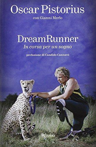 Dream runner. In corsa per un sogno di Oscar Pistorius