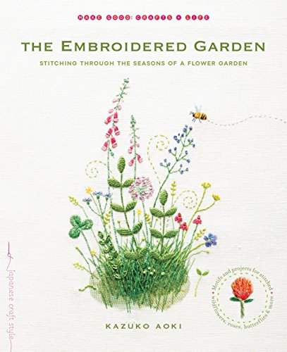 Embroidered Garden (Make Good: Crafts + Life) por Kazuko Aoki