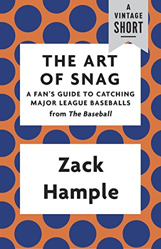 The Art of Snag: A Fan's Guide to Catching Major League Baseballs (A Vintage Short) (English Edition)