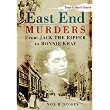 East End Murders: From Jack the Ripper to Ronnie Kray (Sutton True Crime History)