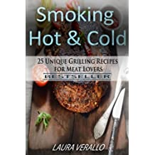 Smoking Hot & Cold: 25 Unique Grilling Recipes for Meat Lovers