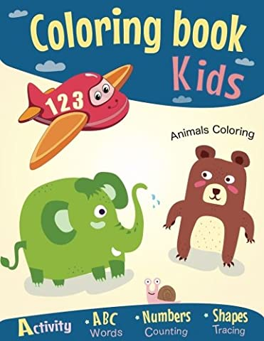 Coloring book for Kids: Coloring ABC Alphabet - Numbers, Shapes - Fun Early Learning Activity Workbook- Letters Words,Counting and Tracing! (Toddlers