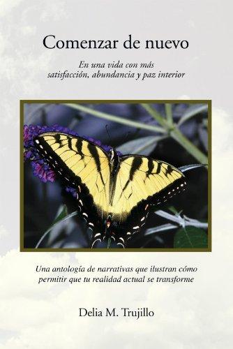 Comenzar De Nuevo: En Una Vida Con Más Satisfacción, Abundancia Y Paz Interior por Delia M. Trujillo