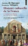 Histoire culturelle de la France : Tome 3 : Lumières et Liberté, Les dix-huitième et dix-neuvième siècles