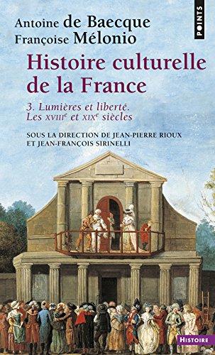 Histoire culturelle de la France : Tome 3 : Lumières et Liberté, Les dix-huitième et dix-neuvième siècles par Antoine de Baecque