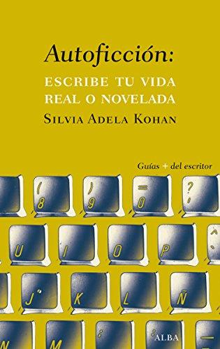 Autoficción: escribe tu vida real o novelada por Silvia Adela Kohan