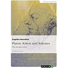 Platon: Kriton und Sokrates: Über das gute Leben
