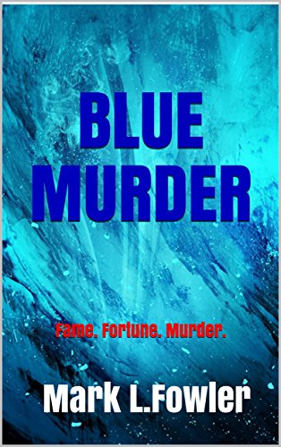 Blue Murder: Fame. Fortune. Murder. (Tyler and Mills Book 2) by [Fowler, Mark L.]