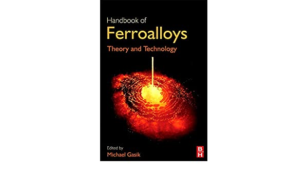 Handbook of Ferroalloys. Theory and Technology