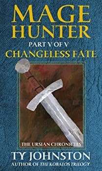 Mage Hunter: Episode 5: Changeless Fate (The Ursian Chronicles) by [Johnston, Ty]