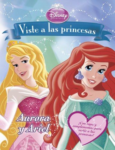 Viste a las princesas. Aurora y Ariel: Libro de recortables (Disney. Princesas)