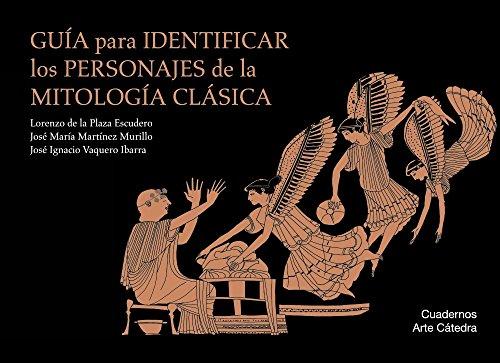 Guía para identificar los personajes de la mitología clásica (Cuadernos Arte Cátedra) por Lorenzo de la Plaza Escudero