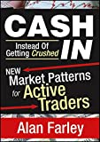 Cash In Instead of Getting Crushed: New Market Patterns for Active Traders (Wiley Trading Video, Band 139)