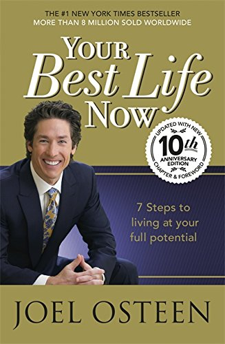 Your Best Life Now: 7 Steps to Living at Your Full Potential por Joel Osteen