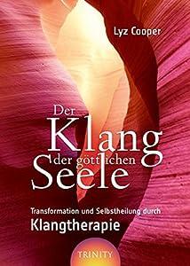 Der Klang der göttlichen Seele: Transformation und Selbstheilung durch Klangtherapie