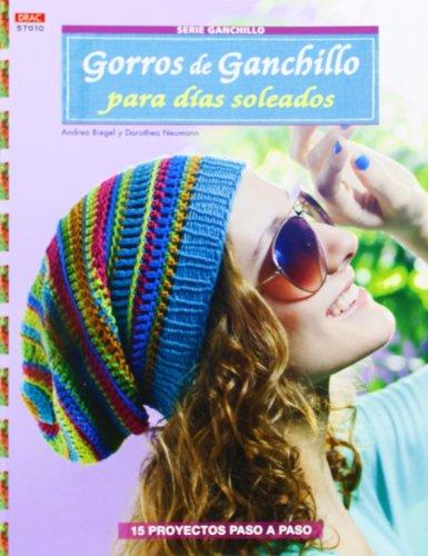 Crea Con Patrones Serie Ganchillo. Gorros De Ganchillo Para Días Soleados  - Número 10 (Cp - Serie Ganchillo (drac) por Andrea Biegel