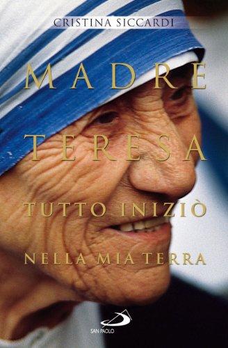 Madre Teresa. Tutto iniziò nella mia terra. Con lettere inedite alla famiglia (Tempi e figure) por Cristina Siccardi