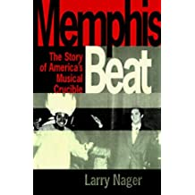 Memphis Beat : The Lives and Times of America's Musical Crossroads by Larry Nager (1998-04-01)