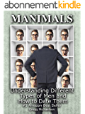 Manimals: Understanding Different Types of Men and How to Date Them! (Relationship and Dating Advice for Women Book 12) (English Edition)