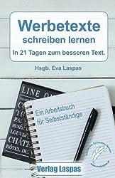 Werbetexte schreiben lernen: In 21 Tagen zum besseren Text. Ein Arbeitsbuch für Selbstständige.