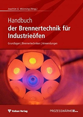 Handbuch der Brennertechnik für Industrieöfen: Grundlagen – Brennertechniken – Anwendungen (Edition Prozesswärme)